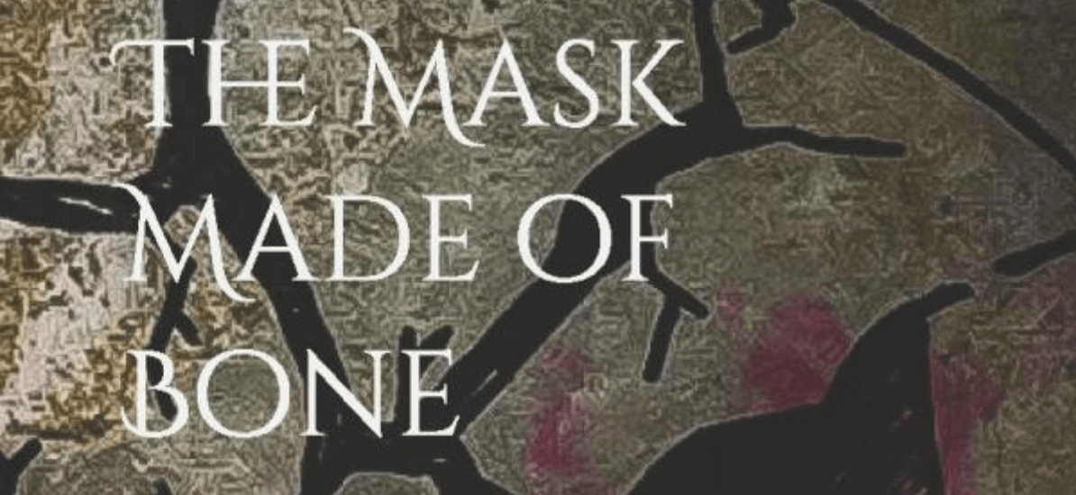The Mask Made of Bone: The Trilogy