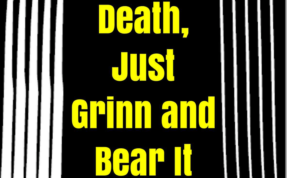 Death, Just Grinn and Bear It