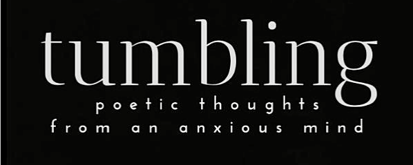 Tumbling: Poetic Thoughts from an Anxious Mind